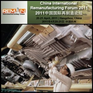 China International Remanufacturing Forum 2011 To Focus On Remanufacturing Policy, Development And Trends In China