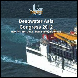 The 4th Deepwater Asia Congress 2012 to Kick Off on May 14-16, in Bali, Indonesia